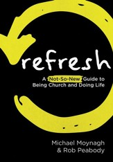 Refresh: A Not-So-New Guide to Being Church and Doing Life