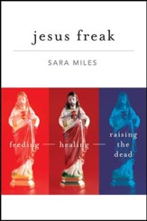 Jesus Freak: Feeding Healing Raising the Dead - eBook