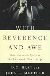 With Reverence and Awe; Returning to the Basics of Reformed Worship