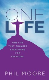 One Life: One Life That Changes Everything for Everyone
