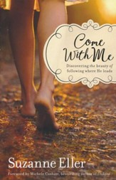 Come With Me: Discovering the Beauty of Following Where He Leads - Slightly Imperfect