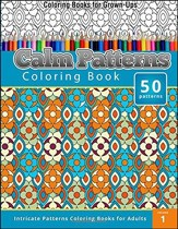 Coloring Books for Grown-Ups Calm Patterns: Coloring Book (Intricate Patterns Coloring Books for Adults)
