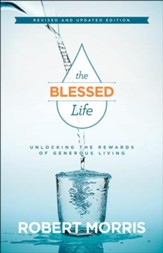 The Blessed Life: Unlocking the Rewards of Generous Living,  Revised & Updated Edition