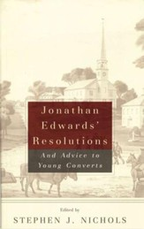 Jonathan Edwards' Resolutions and Advice to Young Converts