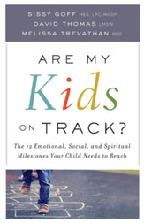 Are My Kids on Track? The 12 Emotional, Social, and Spiritual Milestones Your Child Needs to Reach
