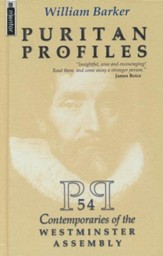 Puritan Profiles: 54 Puritans, Personalities Drawn  Together by the Westminister Assembly