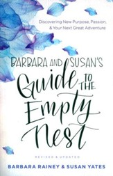 Barbara and Susan's Guide to the Empty Nest, rev. and updated: Discovering New Purpose, Passion, and Your Next Great Adventure