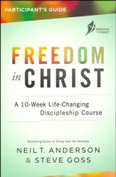 Freedom in Christ Participant's Guide--A 10-Week  Life-Changing Discipleship Course