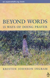 Beyond Words: 15 Ways Of Doing Prayer