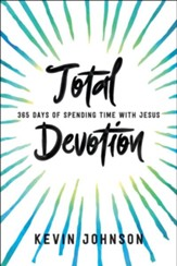 Total Devotion, revised and updated: 365 Days of Spending Time With Jesus