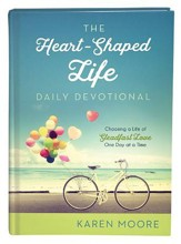 Heart-Shaped Life Daily Devotional: Choosing a Life of Steadfast Love One Day at a Time