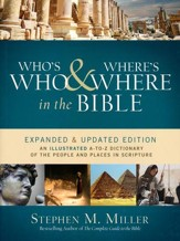 Who's Who & Where's Where in the Bible: An Illustrated A-to-Z Dictionary of the People and Places in Scripture