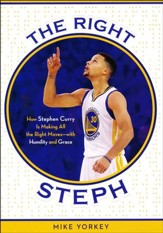 The Right Steph: How Stephen Curry is Making All the Right Moves with Humility and Grace - paperback