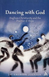 Dancing with God: Anglican Christianity and the Practice of Hope