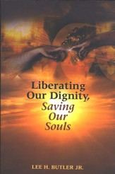 Liberating Our Dignity, Saving Our Souls