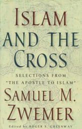 Islam and the Cross: Selections from the Apostle to Islam