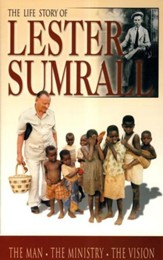 The Life Story of Lester Sumrall The Man, The Ministry, The Vision