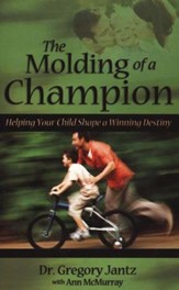 The Molding of a Champion: Helping Your Child Shape a Winning Destiny - Slightly Imperfect