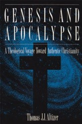 Genesis and Apocalypse: ATheology Voyage Toward Authentic Christianity
