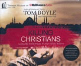 Killing Christians: Living the Faith Where It's Not Safe to Believe - unabridged audiobook on CD