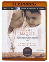 Mama Maggie: The Untold Story of One Woman's Mission to Love the Garbage Kids of Egypt - unabridged audiobook on MP3-CD