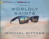 Becoming Worldly Saints: Can You Serve Jesus and Still Enjoy Your Life? - unabridged audiobook on CD