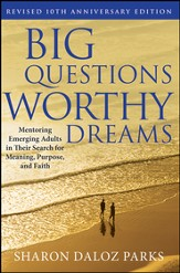 Big Questions, Worthy Dreams: Mentoring Emerging Adults in Their Search for Meaning, Purpose, and Faith - eBook