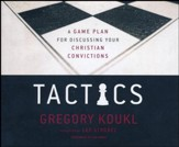 Tactics: A Game Plan for Discussing Your Christian Convictions - unabridged audio book on CD