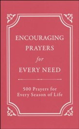 Encouraging Prayers for Every Need: 500 Prayers for Every Season of Life