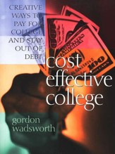 Cost Effective College: Creative Ways to Pay for College without Debt