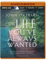 The Life You've Always Wanted: Spiritual Disciplines for Ordinary People - unabridged audiobook on MP3-CD