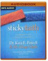 Sticky Faith: Everyday Ideas to Build Lasting Faith in Your Kids - unabridged audio book on MP3-CD