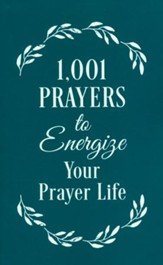 1001 Prayers to Energize Your Prayer Life: