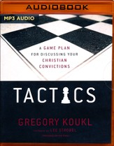 Tactics: A Game Plan for Discussing Your Christian Convictions - unabridged audio book on MP3-CD