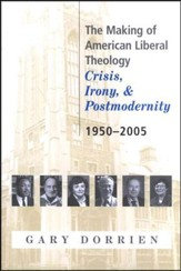 The Making of American Liberal Theology: Crisis, Irony and Postmodernity, 1950-2005