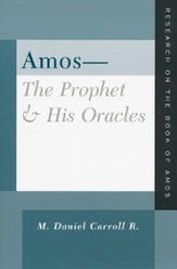 Amos - The Prophet and His Oracles: Research on the Book of Amos