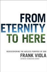 From Eternity to Here: Rediscovering the Ageless Purpose of God - eBook