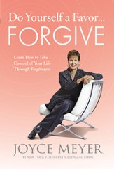 Do Yourself a Favor...Forgive: Learn How to Take Control of Your Life Through Forgiveness - eBook