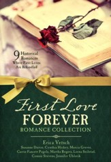 First Love Forever Romance Collection: 9 Historical Romances, Where First Loves are Rekindled