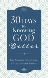30 Days to Knowing God Better: Life-Changing Insights from Classic Christian Writers - Slightly Imperfect