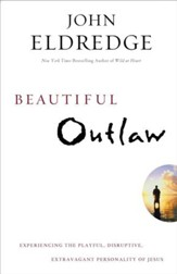 Beautiful Outlaw: Experiencing the Playful, Disruptive, Extravagant Personality of Jesus - eBook