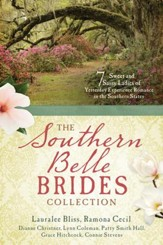 The Southern Belle Brides Collection: 7 Sweet and Sassy Ladies of Yesterday Experience Romance in the Southern
