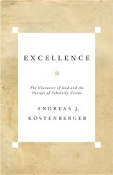 Excellence: The Character of God and the Pursuit of Scholarly Virtue - eBook