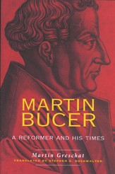 Martin Bucer: A Reformer and His Times