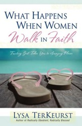 What Happens When Women Walk in Faith: Trusting God Takes You to Amazing Places - eBook