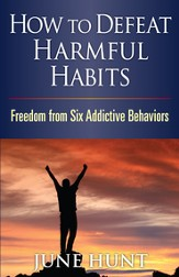 How to Defeat Harmful Habits: Freedom from Six Addictive Behaviors - eBook