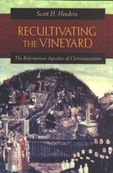 Recultivating the Vineyard: The Reformation Agendas of Christianization