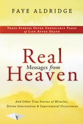Real Messages From Heaven: And Other True Stories of Miracles, Divine Intervention and Supernatural Occurrences - eBook