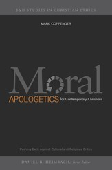 Moral Apologetics for Contemporary Christians: Pushing Back Against Cultural and Religious Critics - eBook