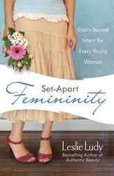 Set-Apart Femininity: God's Sacred Intent for Every Young Woman - eBook